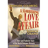 A Slobbering Love Affair: The True (And Pathetic) Story of the Torrid Romance Between Barack Obama and the Mainstream Mediaby Bernard Goldberg