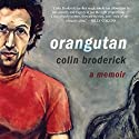 Orangutan Audiobook by Colin Broderick Narrated by Colin Broderick