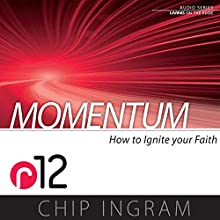 Momentum: How to Ignite Your Faith - R12  by Chip Ingram Narrated by Chip Ingram