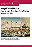 img - for Major Problems in American Foreign Relations, Volume I: To 1920 (Major Problems in American History) book / textbook / text book