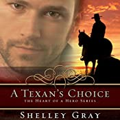 A Texan's Choice: The Heart of a Hero, Book 3 | Shelley Gray