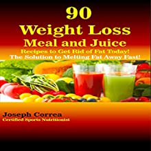 90 Weight Loss Meal and Juice Recipes to Get Rid of Fat Today!: The Solution to Melting Fat Away Fast! (       UNABRIDGED) by Joseph Correa Narrated by Andrea Erickson