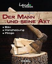 Der Mann Und Seine Axt: Bau - Handhabung - Pflege (land & Werken) (german Edition)