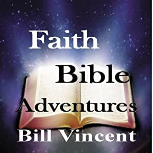 Faith Bible Adventures | [Bill Vincent]