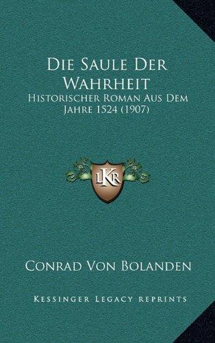 Die Saule Der Wahrheit: Historischer Roman Aus Dem Jahre 1524 (1907)