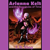 Arianna Kelt and the Renegades of Time: Wizards of Skyhall, Book 2 | [J R King]