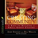 Creating Community: Five Keys to Building a Small Group Culture Audiobook by Andy Stanley, Bill Willits Narrated by Lloyd James