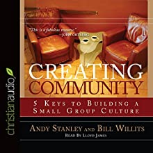Creating Community: Five Keys to Building a Small Group Culture (       UNABRIDGED) by Andy Stanley, Bill Willits Narrated by Lloyd James