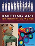Knitting Art: 150 Innovative Works fr...