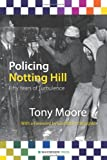Policing Notting Hill: Fifty Years of Turbulence (1904380611) by Moore, Tony