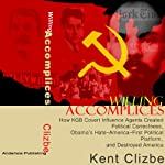 Willing Accomplices: How KGB Covert Influence Agents Created Political Correctness, Obama's Hate-America-First Political Platform, and Destroyed America   Kent Clizbe