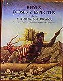 Reyes, Dioses Y Espiritus De LA Mitologia Africana/Kings, Gods and Spirits of African Mythologs (Serie Mit Ologias/Mythology)