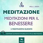 Meditazione - Meditazioni per il benessere: 5 meditazioni guidate | Paul L. Green