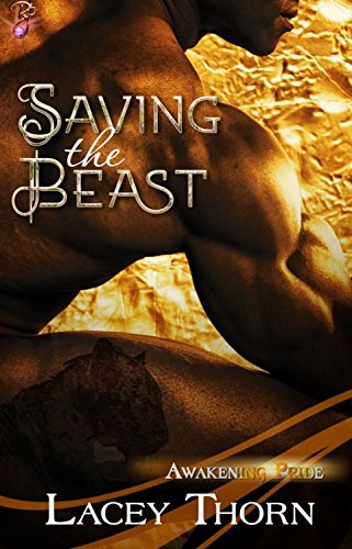 Lacey Thorn - Saving the Beast (Interracial Shifter Romance) (Awakening Pride, Book Four) by Lacey Thorn