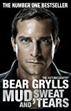 Mud, Sweat and Tears by Grylls, Bear (2012) Bear Grylls
