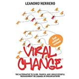 Viral Change: The Alternative to Slow, Painful and Unsuccessful Management of Change in Organisationsby Leandro Herrero
