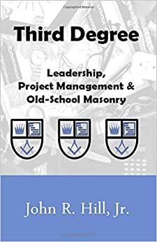 Third Degree: Leadership, Project Management And Old School Masonry