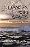 Brian Wilson Dances with Waves: Around Ireland by Kayak