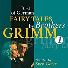 Best of German Fairy Tales by Brothers Grimm 1 (       UNABRIDGED) by Brothers Grimm Narrated by Sven Görtz