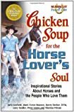 img - for Chicken Soup for the Horse Lovers Soul Inspirational Stories About Horses and the People Who Love Them 2003 publication. book / textbook / text book