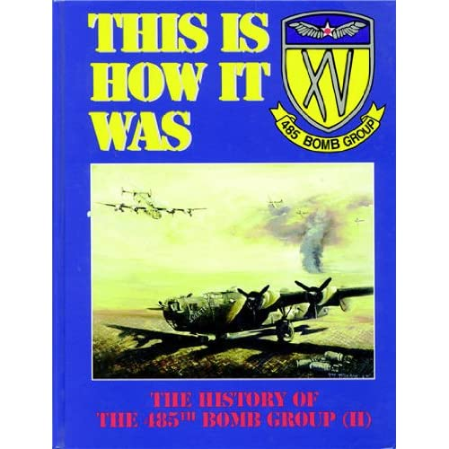 This Is How It Was: History of the 485th Bomb Group: Sam Schneider