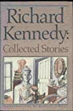 Richard Kennedy: Collected Stories (0060232552) by Richard Kennedy