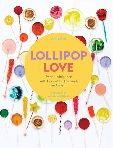 Lollipop Love: Sweet Indulgence with Chocolate, Caramel, and Sugar PDF