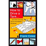 How To Drive A Tank: And other everyday tips for the modern gentlemanby Frank Coles