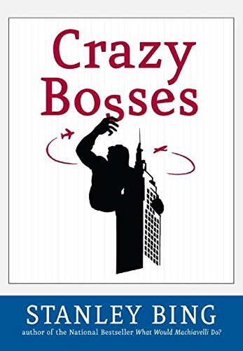 Crazy Bosses: Fully Revised and Updated, by Stanley Bing
