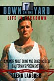 img - for Down on the Yard: A Memoir About Crime and Gangs Inside the California Prison System (Life in Lockdown) book / textbook / text book