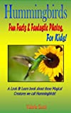 HUMMINGBIRDS: Fun Facts and Fantastic Photos, For Kids: A Look and Learn Book About Those Magical Creatures We Call Hummingbirds