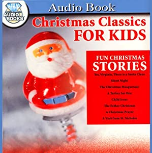 Christmas Classics for Kids | [Francis P. Church, Mary E. Wilkins Freeman, Lavinia S. Goodwin, Hans Christian Andersen, A. A. Milne, Robert Louis Stevenson, Clement Clark Moore]