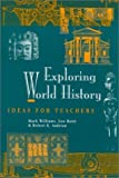 img - for Exploring World History: Ideas for Teachers by Robert Andrian (2001-09-25) book / textbook / text book