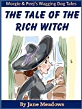 The Tale of the Rich Witch; A Beautifully Illustrated Kindle Book for Kids; A Happy Story About Friendshp (Morgie and Peej's Wagging Dog Tales)