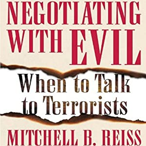 Negotiating with Evil: When to Talk to Terrorists | [Mitchell B. Reiss]