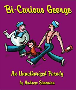 Bi-Curious George: An Unauthorized Parody Andrew Simonian