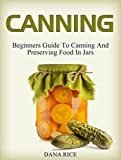 Canning: Beginners Guide To Canning And Preserving Food In Jars (canning, preserving, canning jars)