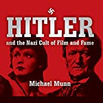 Hitler and the Nazi Cult of Film and Fame | Michael Munn
