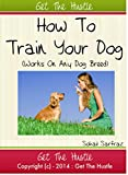 How To Train Your Dog: Works On Any Breed