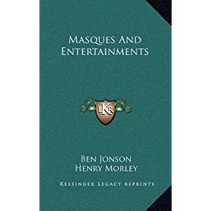 Masques and Entertainments by Ben Jonson.