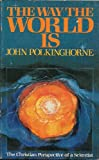 The Way the World Is: The Christian Perspective of a Scientist (0802819958) by J. C. Polkinghorne
