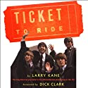 Ticket to Ride: Inside the Beatles' 1964 and 1965 Tours that Changed the World (       UNABRIDGED) by Larry Kane Narrated by Larry Kane