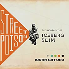 Street Poison: The Biography of Iceberg Slim (       UNABRIDGED) by Justin Gifford Narrated by J. D. Jackson