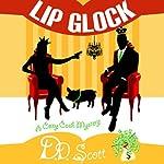 Lip Glock: The Cozy Cash Mysteries | D.D. Scott