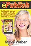 img - for ePublish: Self-Publish Fast and Profitably for Kindle, iPhone, CreateSpace and Print on Demand by Weber, Steve (2011) Paperback book / textbook / text book