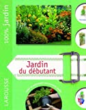 Jardin du dbutant : Le guide indispensable pour crer et entretenir son premier jardin