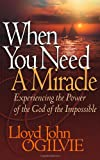 When You Need a Miracle: Experiencing the Power of the God of the Impossible (0736914250) by Ogilvie, Lloyd John