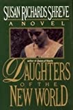 Daughters of the New World (0385267967) by Susan Richards Shreve