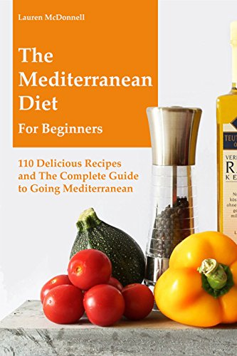 Mediterranean Diet: The Mediterranean Diet for Beginners: 110 Delicious Recipes and The Complete Guide to Going Mediterranean by Lauren Mcdonnell
