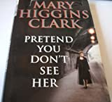 Pretend You Don't See Her (0401820955) by Clark, Mary Higgins